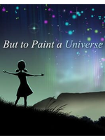 But to Paint a Universe