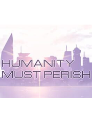 Humanity Must Perish