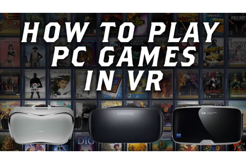 How to Play PC Games in VR on Cardboard or ANY VR HEADSET ...