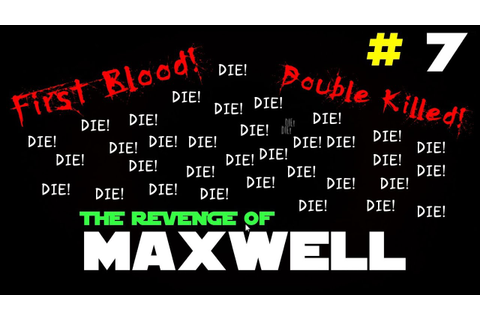 "The Revenge of Maxwell part 7 "" First blood ! & Double ..."