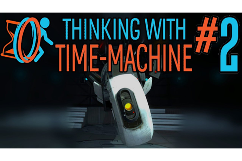 GLADOS!! Thinking With Time Machine: A Portal 2 Mod ...