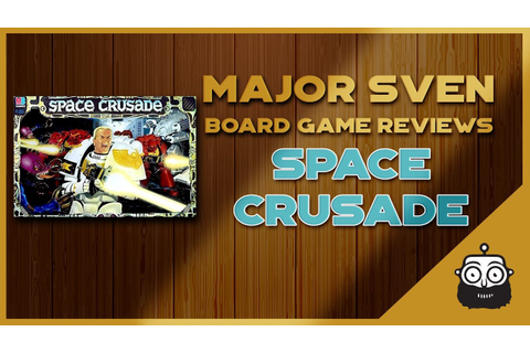 Major Sven Reviews Space Crusade (Board Game) - YouTube