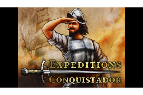 Expeditions: Conquistador by Logic Artists —Kickstarter