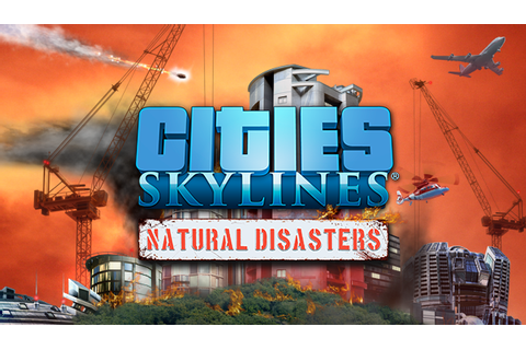 Win Cities Skylines by telling us what natural disaster do ...