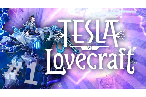 Tesla VS Lovecraft - Insanity or pure genius?! (Part 1 ...