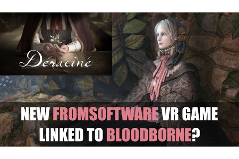 Is Déraciné Connected To Bloodborne? New FromSoftware VR ...