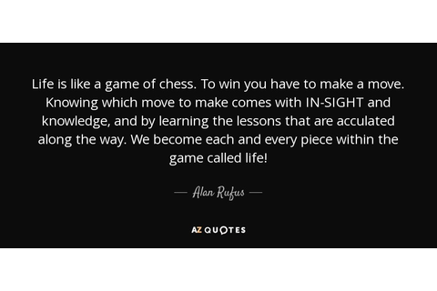 Alan Rufus quote: Life is like a game of chess. To win you...