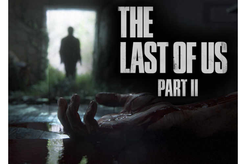 The Last of Us Part 2 Second Teaser Trailer Revealed At ...