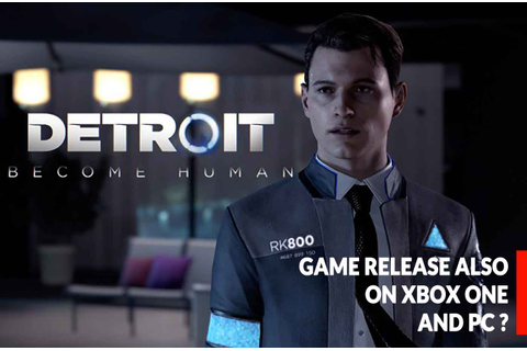 Detroit Become Human game release on Xbox One and PC ...
