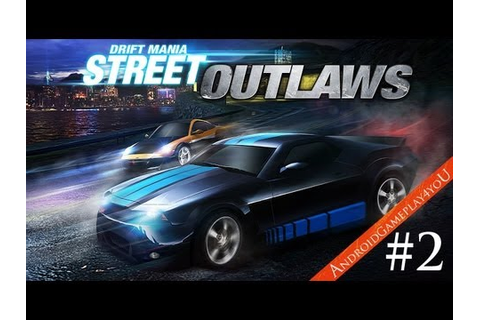 Drift Mania: Street Outlaws Android GamePlay Part 2 (HD ...