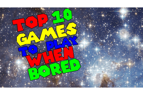 Top 10 Games To Play When You're Bored! [REUPLOAD] - YouTube