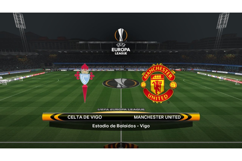 Celta Vigo VS Manchester United Europa League Live Soccer ...