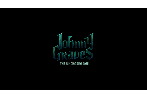 Johnny Graves The Unchosen One Free Download - Ocean Of Games