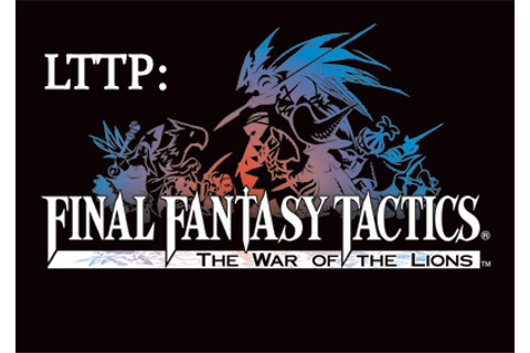 LTTP: Final Fantasy Tactics: The War of the Lions • QSF5