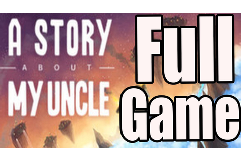 A Story About My Uncle Full Game Walkthrough / Complete ...