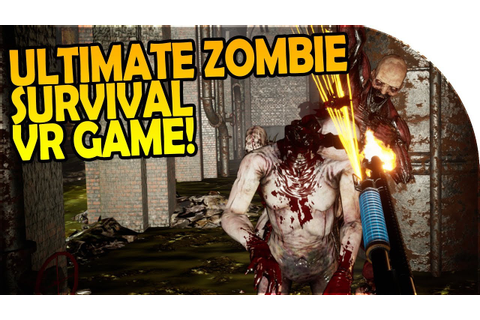 The ULTIMATE ZOMBIE SURVIVAL VR GAME! - Killing Floor ...