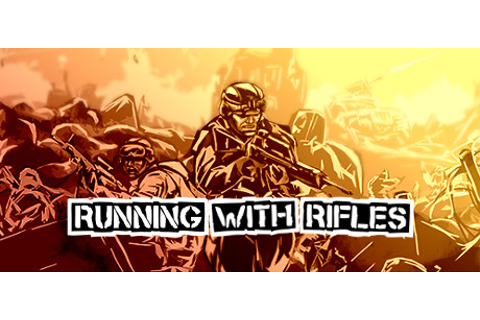 RUNNING WITH RIFLES on Steam