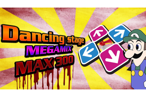 Dancing Stage MegaMix - MAX 300 (Expert Mode) - YouTube