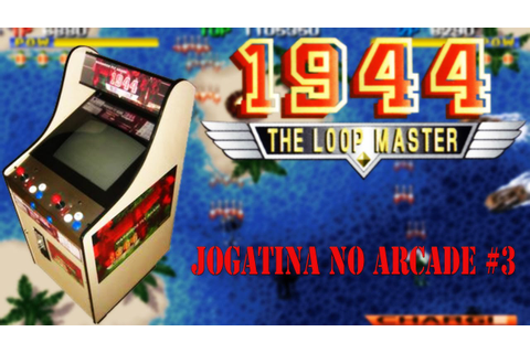 Jogatina no Arcade #3 - 1944 : The Loop Master - YouTube