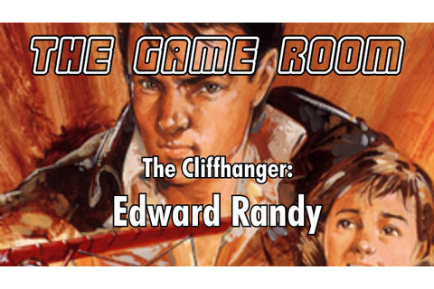 The Game Room SPECIAL - 'The Cliffhanger: Edward Randy ...