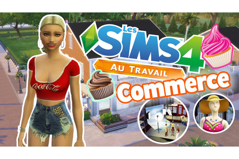 SIMS 4 AU TRAVAIL - Commerce, Photography et Chantilly ...