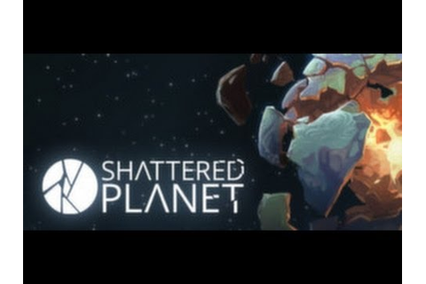 Shattered Planet Game Let's Try Episode 1 Gameplay - YouTube