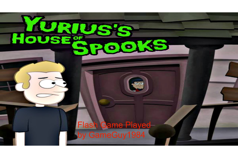 GameGuy1984 Plays a Flash Game: Yurius' House of Spooks ...
