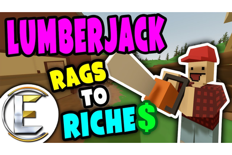 LUMBERJACK RP | Unturned Rags to Riches - Making money by ...