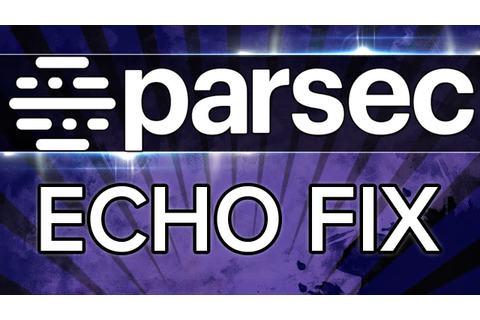 Experimental Fix For The Echo In Parsec While Playing ...