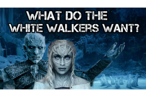 Game of Thrones Season 7 | What do the White Walkers Want ...