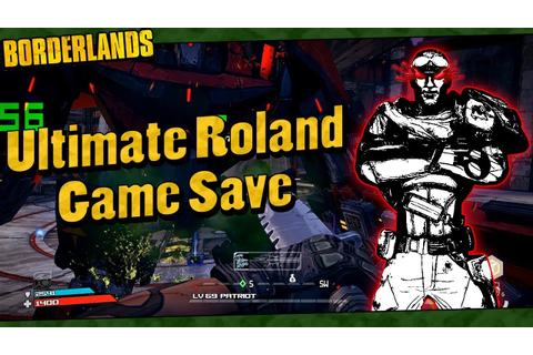 Borderlands | My Lvl 69 Ultimate Roland Game Save - YouTube