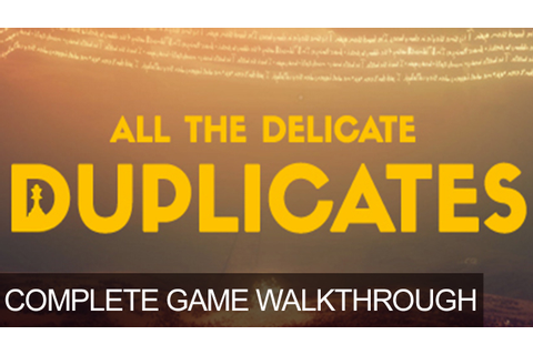 All The Delicate Duplicates Complete Game Full Walkthrough ...
