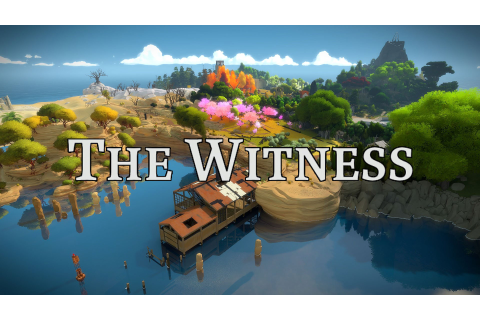 'The Witness' is Simply a Must-Play for Any Fan of the ...