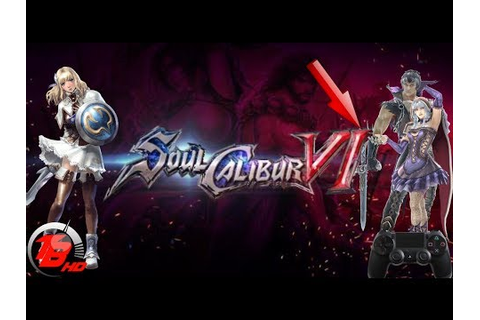 SOUL CALIBUR VI | Game Play 2017 PS4 | My Thoughts - YouTube