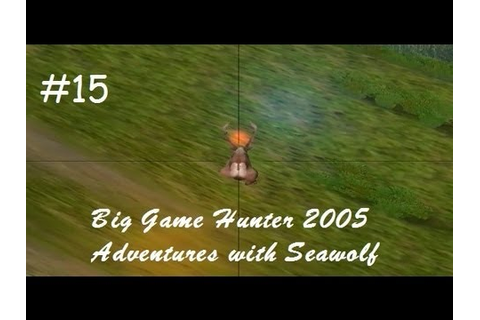 Cabela's Big Game Hunter 2005 Adventures #15 - YouTube