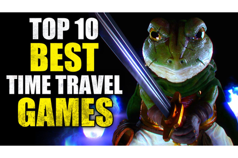 Top 10 Best Time Travel Games - YouTube