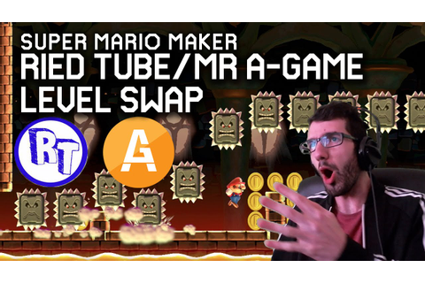 Ried Tube / Mr A-Game LEVEL SWAP - Super Mario Maker - YouTube