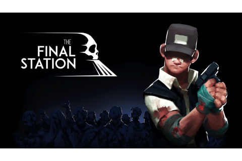 The Final Station Review - Derailed