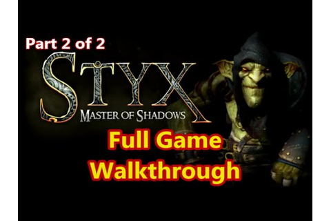 Styx Master of Shadows - Full Game Walkthrough and ...