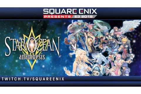 SEP E3 2018 Day 2 – STAR OCEAN: ANAMNESIS – Game Play ...