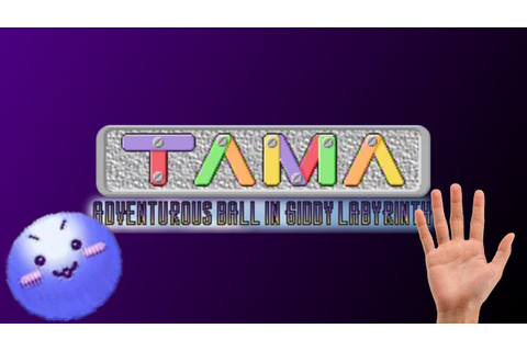 TAMA: Adventurous Ball in Giddy Labyrinth - The GFFFFFFFFF ...