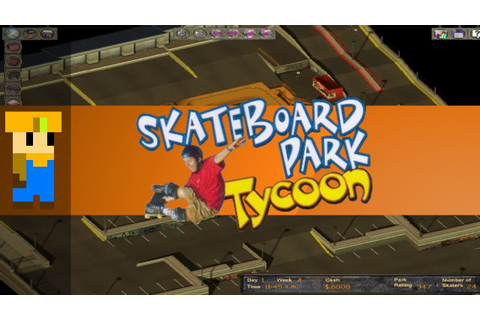 Flabaliki Plays: Skateboard Park Tycoon - YouTube