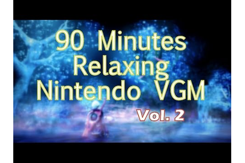 90 Minutes of Relaxing Nintendo Video Game Music (Vol 2 ...