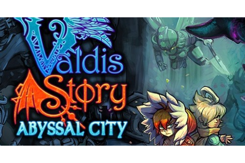 Game Reviews and Cheats: Valdis Story Abyssal City
