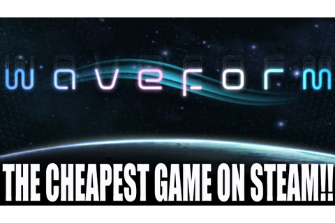 The Cheapest Game on Steam! (WAVEFORM!, 6/22/2015, week of ...