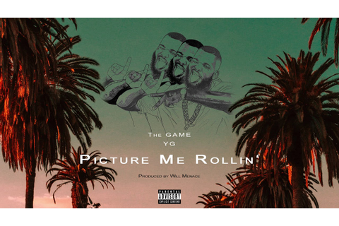 "The Game & YG - ""Picture Me Rollin"" (Born 2 Rap) 2019 ..."