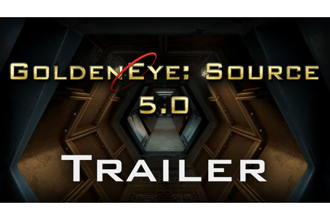 GoldenEye: Source 5.0 - Official Release Trailer - YouTube