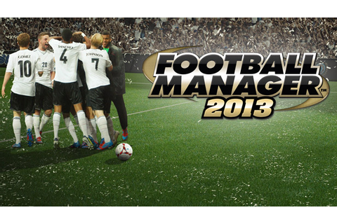Football Manager 2013 Review - This Is My Joystick!