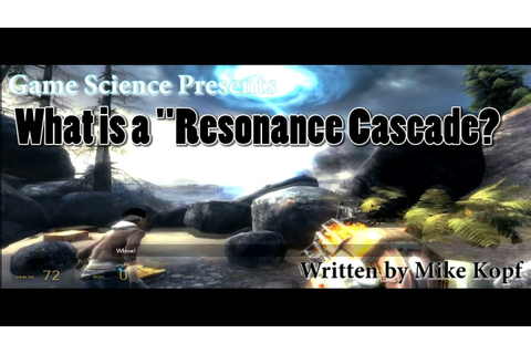 "Half Life - ""What is a Resonance Cascade?"" Game Science ..."