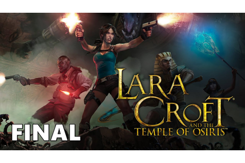 Lara Croft and the Temple of Osiris | FINAL | Gameplay ...